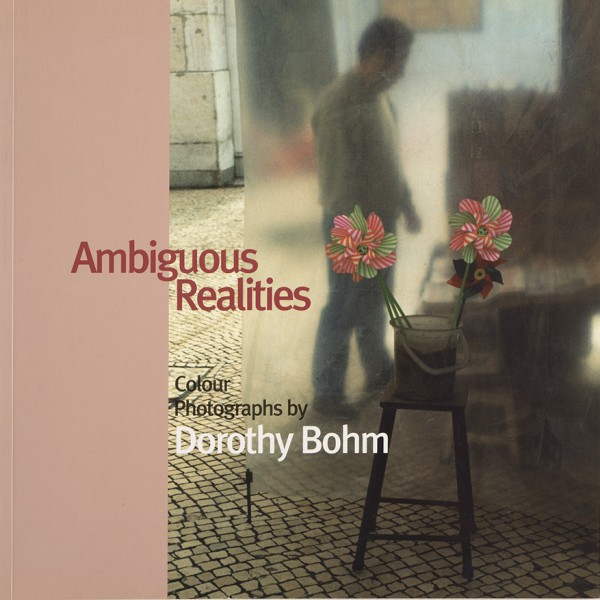 Ambiguous Realities: Colour Photographs by Dorothy Bohm